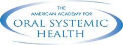 The American Academy for Oral Systemic Health